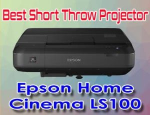 Epson home cinema ls100 - best short throw projectors 2019