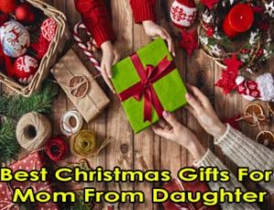 Best Christmas gifts for Mom From Daughter 2019-2020