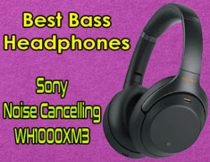 Sony Noise Cancelling Headphones WH1000XM3 - Best Bass Headphones