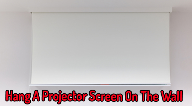 Hang A Projector Screen On The Wall