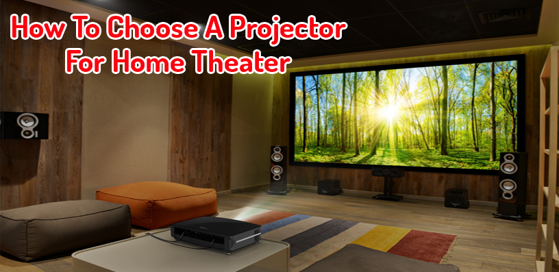 How To Choose A Projector For Home Theater