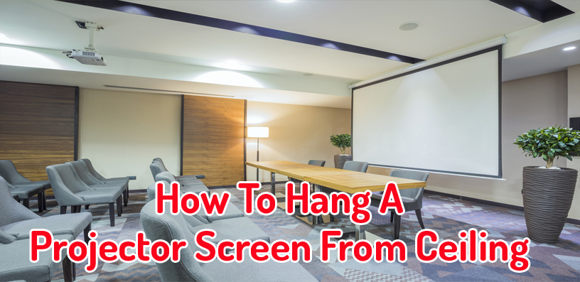 How To Hang Projector Screen From Ceiling